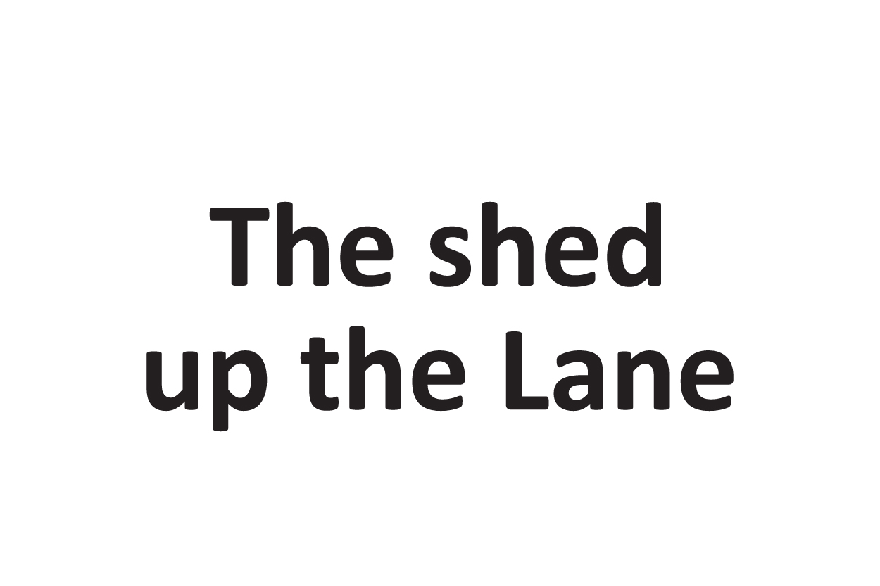 The shed up the Lane